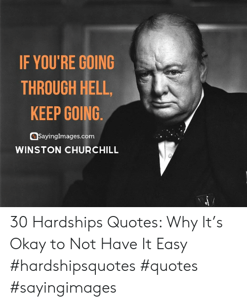 winston: IF YOU'RE GOING  THROUGH HELL,  KEEP GOING  SayingImages.com  WINSTON CHURCHILL 30 Hardships Quotes: Why It's Okay to Not Have It Easy #hardshipsquotes #quotes #sayingimages