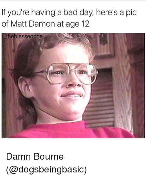 Bad, Bad Day, and Funny: If you're having a bad day, here's a pic  of Matt Damon at age 12  the blessedone Damn Bourne (@dogsbeingbasic)