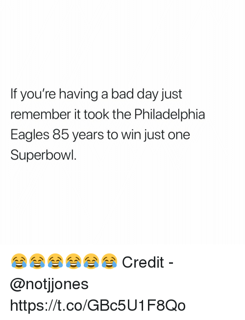 Philadelphia Eagles: If you're having a bad day just  remember it took the Philadelphia  Eagles 85 years to win just one  Superbowl 😂😂😂😂😂😂  Credit - @notjjones https://t.co/GBc5U1F8Qo