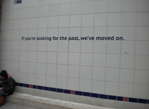 Looking For The: If you're looking for the past, we've moved on.  werds.cen