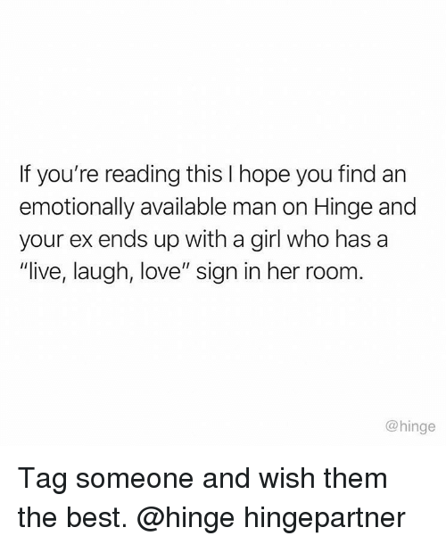 "Love, Memes, and Best: If you're reading this I hope you find an  emotionally available man on Hinge and  your ex ends up with a girl who has a  ""live, laugh, love"" sign in her room  @hinge Tag someone and wish them the best. @hinge hingepartner"