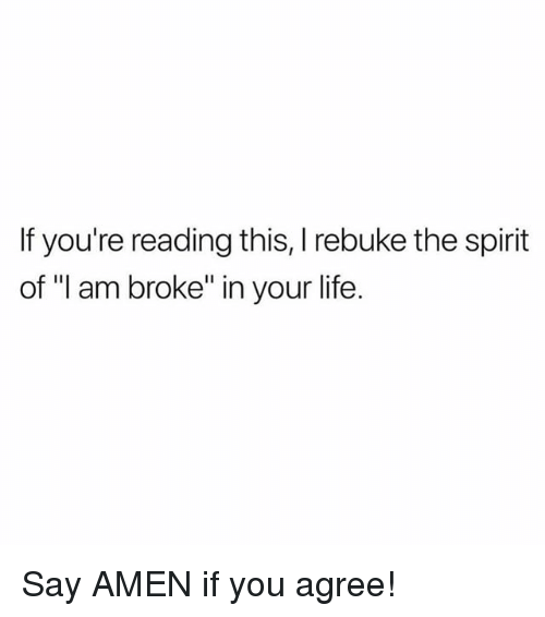 """Life, Memes, and Spirit: If you're reading this, rebuke the spirit  of """"I am broke"""" in your life Say AMEN if you agree!"""