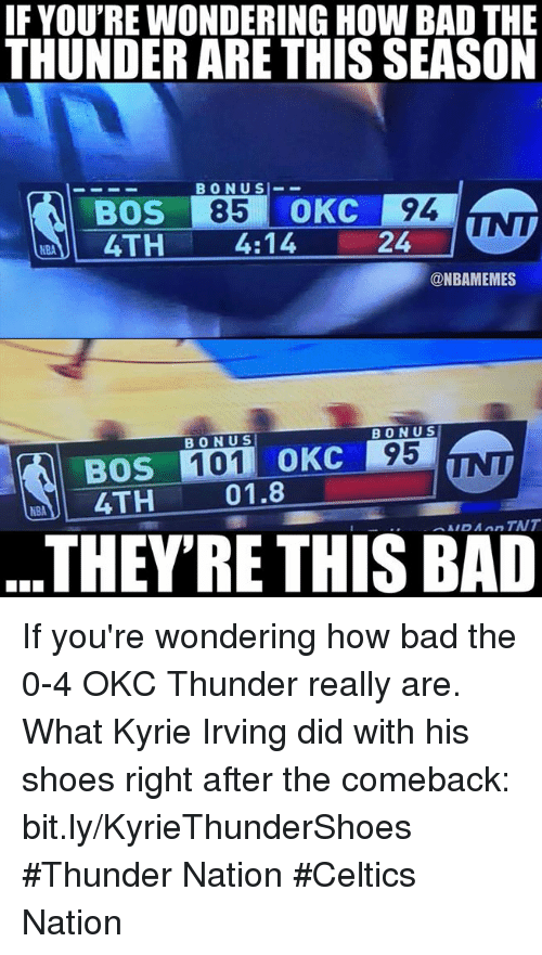 Bad, Kyrie Irving, and Nba: IF YOU'RE WONDERING HOW BAD THE  THUNDER ARE THIS SEASON  BONUS-_  NTI 4TH 4:14 24-7  @NBAMEMES  BONUS  BONU S  95  BOS 101 OKC  4TH  01.8  THEY'RE THIS BAD If you're wondering how bad the 0-4 OKC Thunder really are.   What Kyrie Irving did with his shoes right after the comeback: bit.ly/KyrieThunderShoes  #Thunder Nation #Celtics Nation