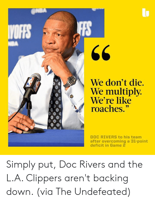 """Memes, Doc Rivers, and Clippers: IFFS  We don't die.  We multiply  We're like  roaches.""""  DOC RIVERS to his team  after overcoming a 31-point Simply put, Doc Rivers and the L.A. Clippers aren't backing down. (via The Undefeated)"""