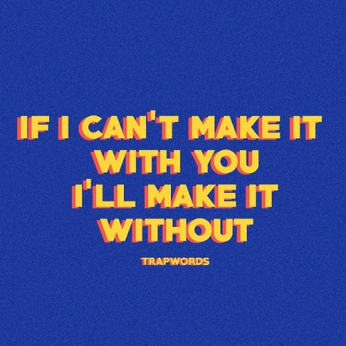 Make, You, and With You: IFI CAN'T MAKE IT  WITH YOU  ILL MAKE IT  WITHOUT  TRAPWORDS