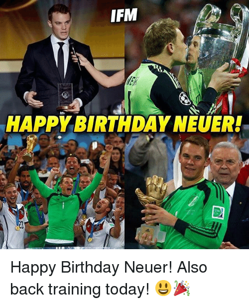 Birthday, Memes, and Happy Birthday: IFM  HAPPY BIRTHDAY NEUER! Happy Birthday Neuer! Also back training today! 😃🎉