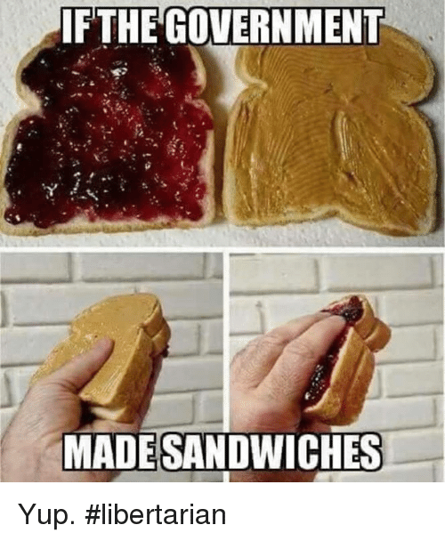 Memes, Government, and Libertarian: IFTHE GOVERNMENT  MADESANDWICHES Yup. #libertarian