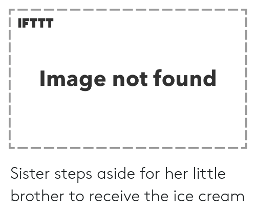 Ice Cream, Image, and Little Brother: IFTTT  Image not found Sister steps aside for her little brother to receive the ice cream