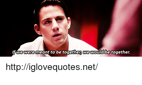 Http, Net, and Href: Ifwe  were  meant to be togethe we wouldlbe together. http://iglovequotes.net/