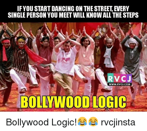 Dancing, Logic, and Memes: IFYOU START DANCING ON THE STREET, EVERY  SINGLE PERSON YOU MEET WILL KNOW ALL THE STEPS  RVCJ  www.RVCJ.COM  BOLLYWOOD LOGIC Bollywood Logic!😂😂 rvcjinsta