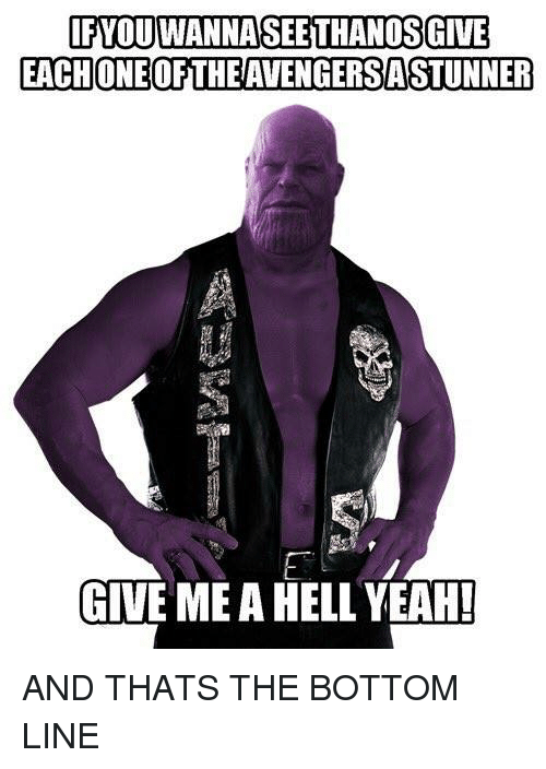 Yeah, Avengers, and Dank Memes: IFYOU WANNASEETHANOS GIVE  EACH ONEOFTHE AVENGERS ASTUNNER  GIVE ME A HELL YEAH! AND THATS THE BOTTOM LINE