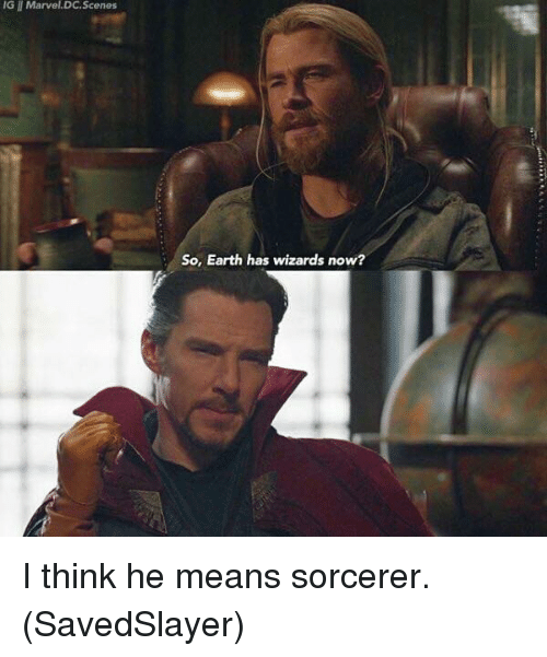 Memes, Earth, and Marvel: IG 11  Marvel.DC.Scenes  So, Earth has wizards now? I think he means sorcerer.  (SavedSlayer)