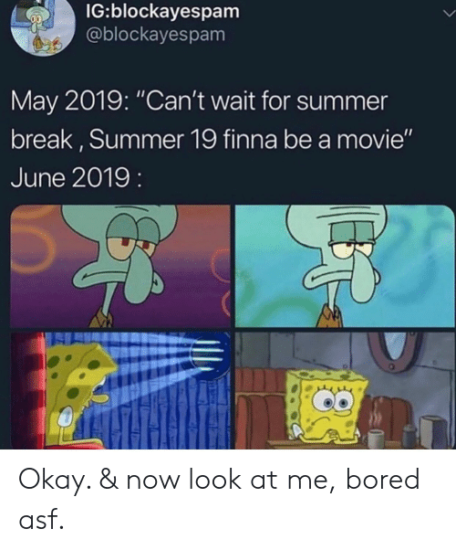 """asf: IG:blockayespam  @blockayespam  May 2019: """"Can't wait for summer  break, Summer 19 finna be a movie""""  June 2019: Okay. & now look at me, bored asf."""