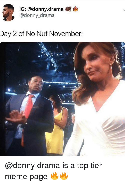 Funny, Meme, and Drama: IG: @donny.drama  @donny_drama  Day 2 of No Nut November: @donny.drama is a top tier meme page 🔥🔥