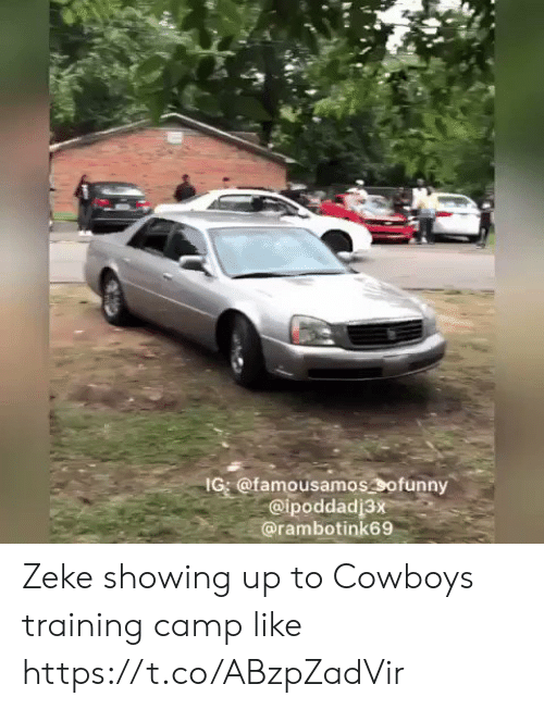 camp: IG @famousamossofunny  @ipoddadj3x  @rambotink69 Zeke showing up to Cowboys training camp like https://t.co/ABzpZadVir