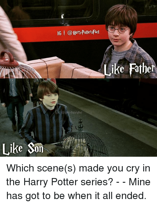 Harry Potter (Series): IG | @HartPoftersFact  Like Fathe Which scene(s) made you cry in the Harry Potter series? - - Mine has got to be when it all ended.