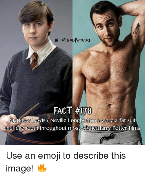 Longbottomed: IG |@Harty Pottersfact  FACT #170  ew Lewis (Neville Longbottom) wore a fat suit  bottom y  and fake teeth throughout most Of the Harry POotter films Use an emoji to describe this image! 🔥