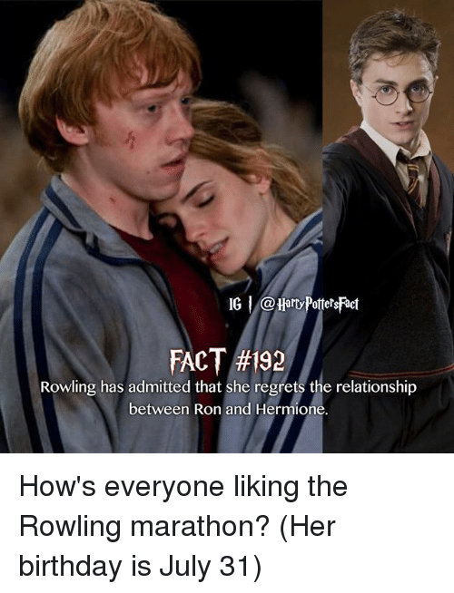July 31: IG @HarvPottetsFact  Rowling has admitted that she regrets the relationship  between Ron and Hermione. How's everyone liking the Rowling marathon? (Her birthday is July 31)