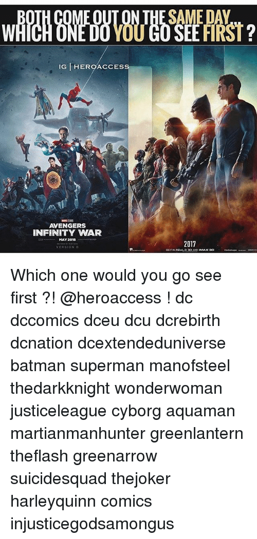 Supermane: IG HEROACCESS  AVENGERS  INFINITY WAR  2017  MAY 2018  VERSION D Which one would you go see first ?! @heroaccess ! dc dccomics dceu dcu dcrebirth dcnation dcextendeduniverse batman superman manofsteel thedarkknight wonderwoman justiceleague cyborg aquaman martianmanhunter greenlantern theflash greenarrow suicidesquad thejoker harleyquinn comics injusticegodsamongus