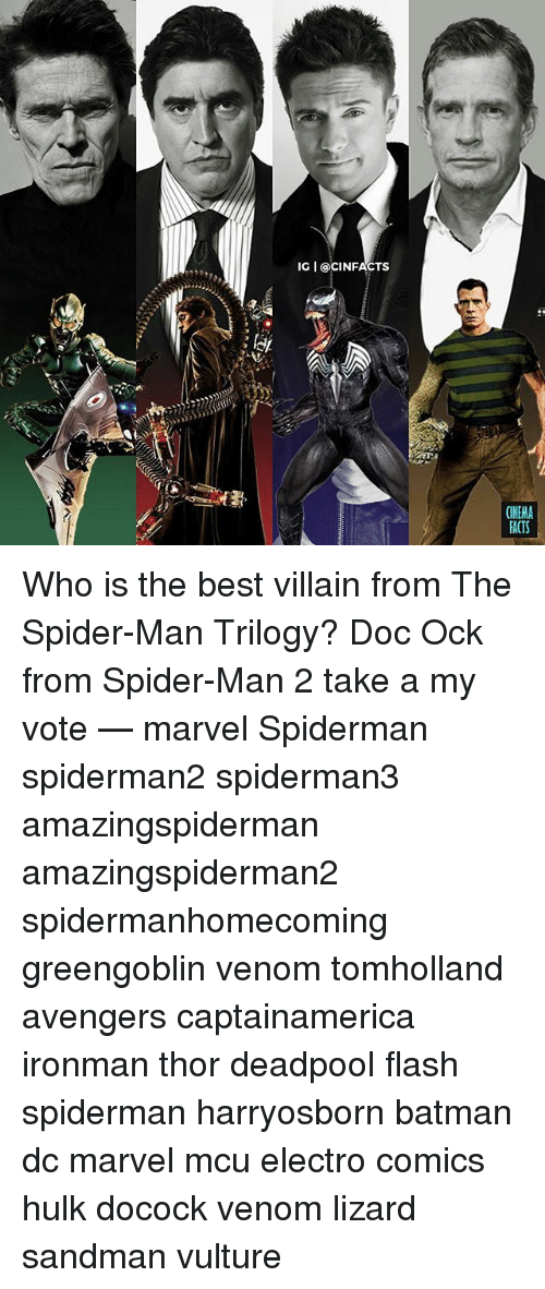 hulking: IG I OCINFACTS  CINEMA  ACTS Who is the best villain from The Spider-Man Trilogy? Doc Ock from Spider-Man 2 take a my vote — marvel Spiderman spiderman2 spiderman3 amazingspiderman amazingspiderman2 spidermanhomecoming greengoblin venom tomholland avengers captainamerica ironman thor deadpool flash spiderman harryosborn batman dc marvel mcu electro comics hulk docock venom lizard sandman vulture
