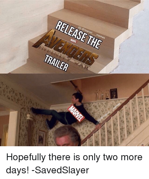 Memes, Marvel, and 🤖: IG:@marvel memes  RELEASE THE  TRAILER  it Hopefully there is only two more days!  -SavedSlayer