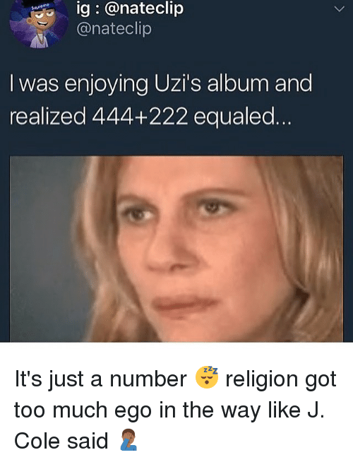 J. Cole, Too Much, and Religion: ig @nateclip  @nateclip  eme  I was enjoying Uzi's album and  realized 444+222 equaled It's just a number 😴 religion got too much ego in the way like J. Cole said 🤦🏾♂️