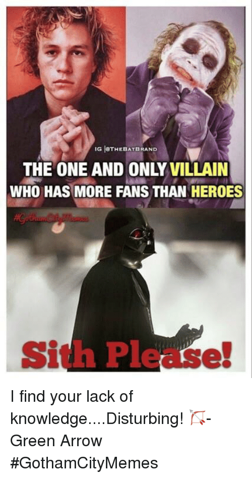 Sith, Arrow, and Heroes: IG OTHEBATBRAND  THE ONE AND ONLY VILLAIN  WHO HAS MORE FANS THAN HEROES  Sith Please! I find your lack of knowledge....Disturbing!   🏹-Green Arrow  #GothamCityMemes