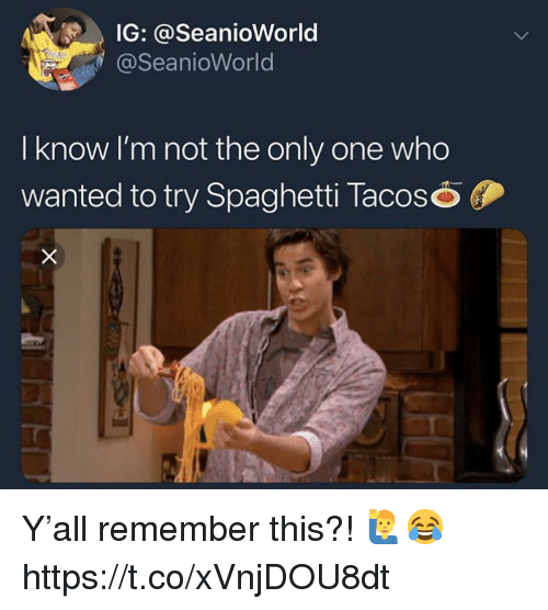 Spaghetti, Only One, and Wanted: IG: @SeanioWorld  @SeanioWorld  I know I'm not the only one who  wanted to try Spaghetti Tacoso Y'all remember this?! 🙋‍♂️😂 https://t.co/xVnjDOU8dt