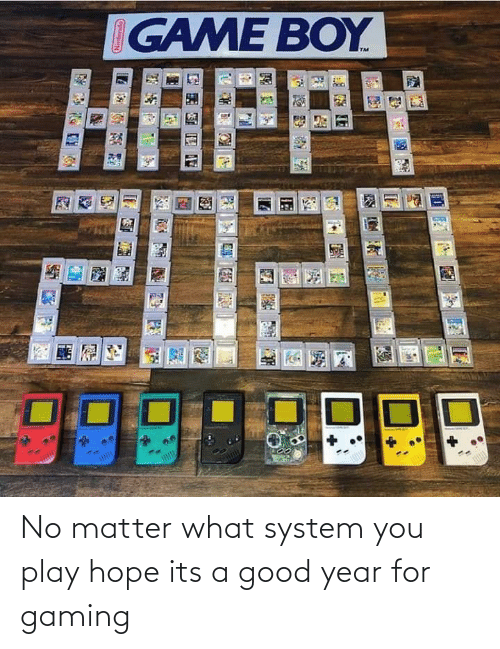 Matter What: IGAME BOY  HAPPY  2020 No matter what system you play hope its a good year for gaming