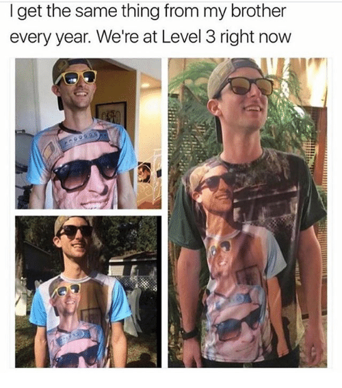 Memes, 🤖, and Brother: Iget the same thing from my brother  every year. We're at Level 3 right now