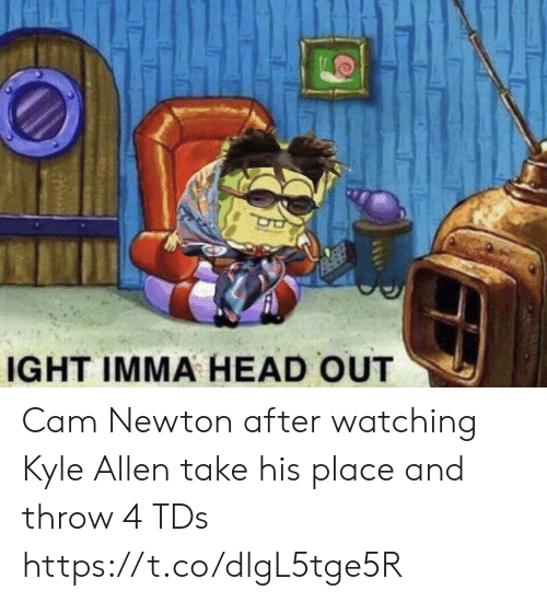 allen: IGHT IMMA HEAD OUT Cam Newton after watching Kyle Allen take his place and throw 4 TDs https://t.co/dlgL5tge5R