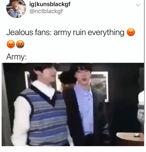 Jealous, Army, and Everything: iglkunsblackgf  @nctblackgf  Jealous fans: army ruin everything  &S!#%  Army: