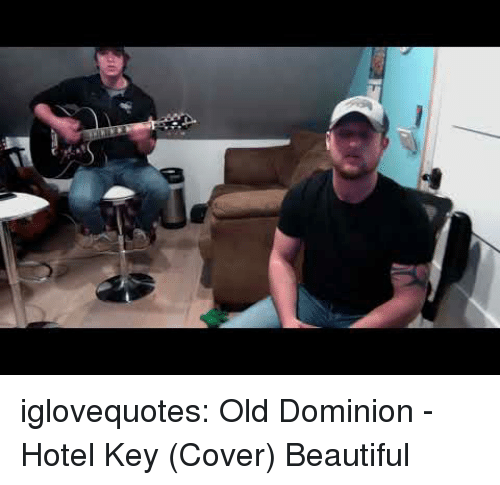 Beautiful, Tumblr, and Blog: iglovequotes:  Old Dominion - Hotel Key (Cover) Beautiful