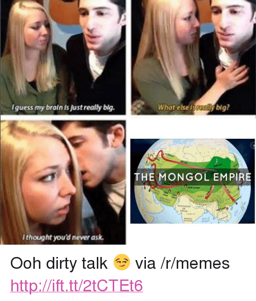 """hindu: Iguess my brain is Just really blg.  What else isybig?  THE MONGOL EMPIRE  1220 Kashgar  Herat 1221  TIBET  SULTANATE  DELHI  INDIA  HINDU  STAT  thought you'd never ask <p>Ooh dirty talk 😏 via /r/memes <a href=""""http://ift.tt/2tCTEt6"""">http://ift.tt/2tCTEt6</a></p>"""