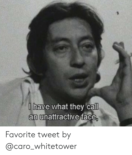 Ihave What They Call an Unattractive Face Favorite Tweet by