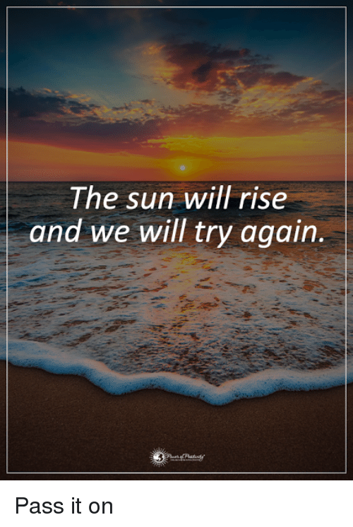 Memes, 🤖, and Sun: Ihe sun will rise  and we will try again. Pass it on