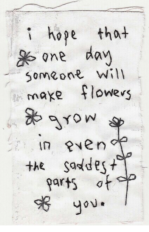Flowers, Art, and One: ihope that  one da  0meon Will  make flowers  in Ren  the saddest  art of p  you