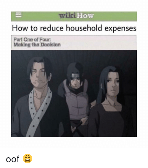 Naruto, How To, and How: iHow  How to reduce household expenses  Part One of Four:  Making the Decision oof 😩