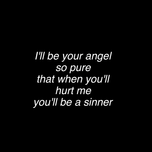 Angel, Pure, and Sinner: I'Il be your angel  so pure  that when you'll  hurt me  you'll be a sinner