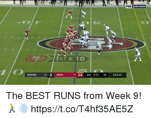 San Francisco 49ers, Memes, and Best: Il  FOX  NETWORK  1ST & 10  RAIDERS 1-6 3 49ERS  7 24 3rd 9:31 08 1st & 10 The BEST RUNS from Week 9! 🏃💨 https://t.co/T4hf35AE5Z