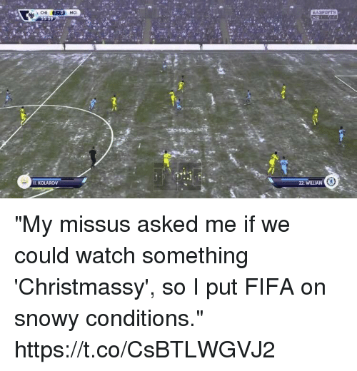 "Fifa, Soccer, and Watch: IL KOLAROV  22. WİLLIA ""My missus asked me if we could watch something 'Christmassy', so I put FIFA on snowy conditions."" https://t.co/CsBTLWGVJ2"