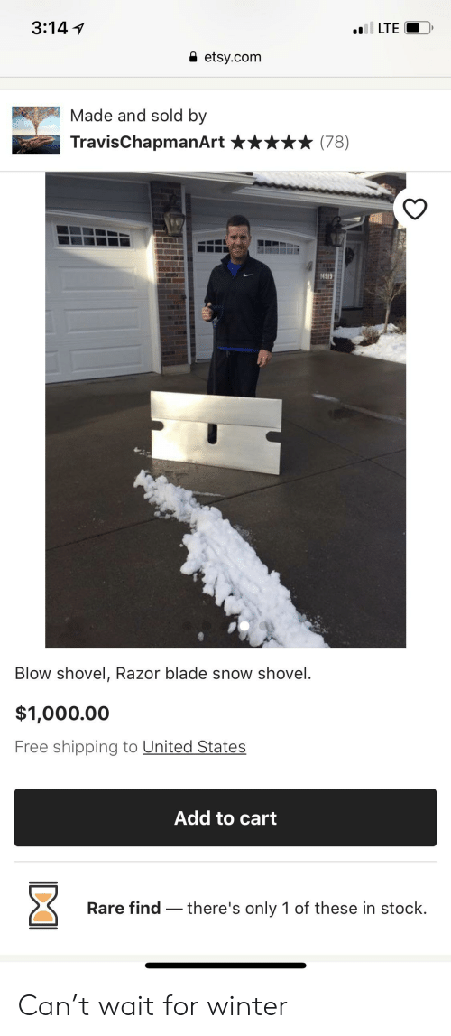 razor blade: il LTE  3:14  etsy.com  Made and sold by  TravisChapmanArt  (78)  14919  Blow shovel, Razor blade snow shovel.  $1,000.00  Free shipping to United States  Add to cart  Rare find there's only 1 of these in stock. Can't wait for winter