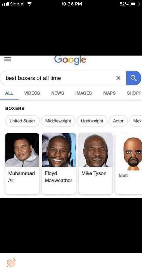 Ali, Google, and Mayweather: 'Il simpel  10:36 PM  52%  Google  best boxers of all time  ALL VIDEOS NEWS IMAGES MAPS SHOPP  BOXERS  United StatesMiddleweight Lightweight Actor Mexi  Mike Tyson  Muhammad Floyd  Ali  Matt  Mayweather