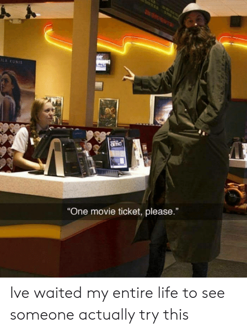 """Life, Movie, and One: ILA KUNIS  CRTIC  """"One movie ticket, please.""""  I Ive waited my entire life to see someone actually try this"""
