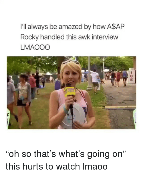 """A$AP Rocky: I'll always be amazed by how A$AP  Rocky handled this awk interview  LMAOOO """"oh so that's what's going on"""" this hurts to watch lmaoo"""