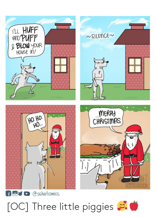 Silence: I'LL_HUFF  AND PUFF  ~SILENCE~  & BLOW YOUR  HOUSE IN!  MERRY  CHRISTMAS,  HO. HO.  HO.  NT  OUD @sskaitcomics  Comics [OC] Three little piggies 🥰🍎