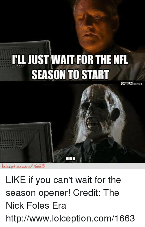 Nfl, Http, and Nick: ILL JUST WAIT FOR THE NFL  SEASON TO START LIKE if you can't wait for the season opener! Credit: The Nick Foles Era  http://www.lolception.com/1663