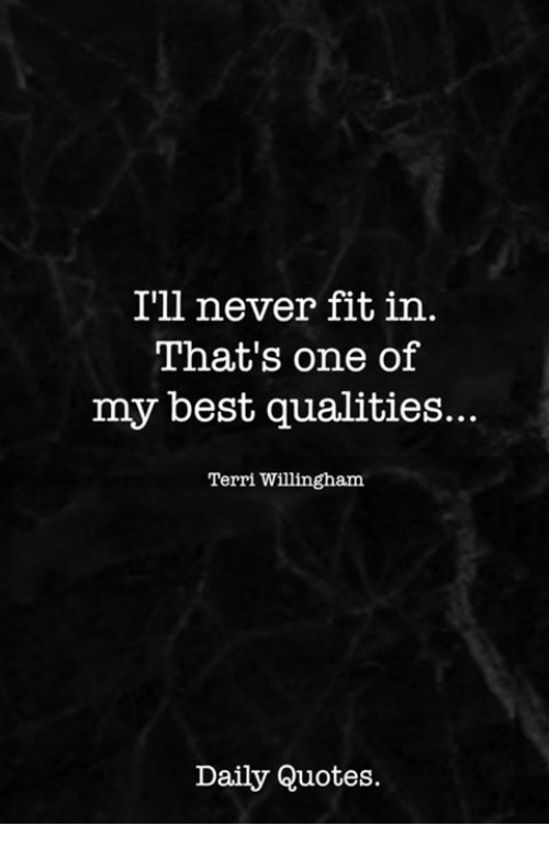 Best, Quotes, and Never: I'll never fit in.  That's one of  my best qualities...  Terri Willingham  Daily Quotes.