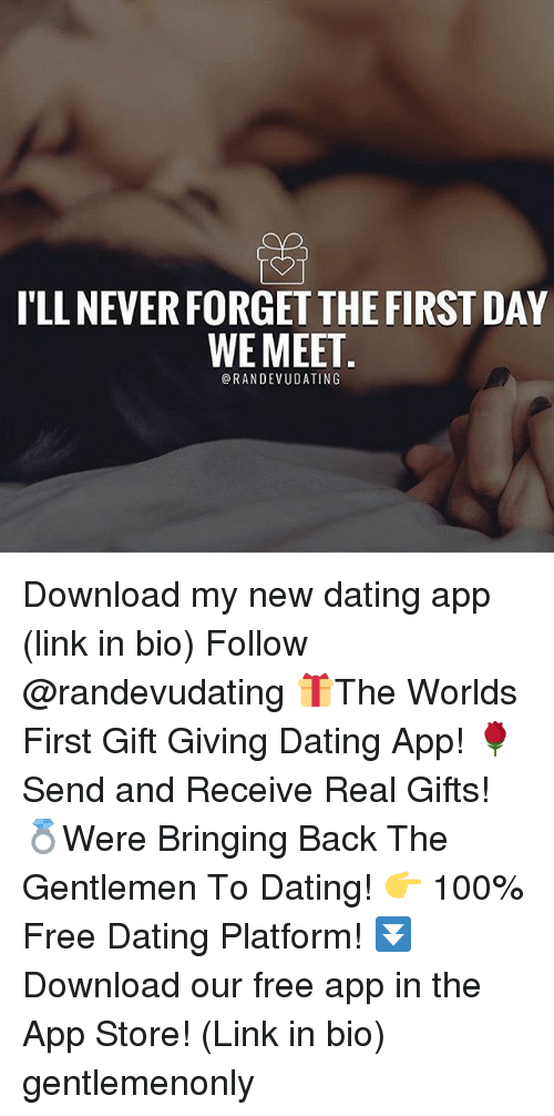 Anaconda, Dating, and Memes: I'LL NEVER FORGET THE FIRST DAY  WE MEET  @RANDEVUDATING Download my new dating app (link in bio) Follow @randevudating 🎁The Worlds First Gift Giving Dating App! 🌹Send and Receive Real Gifts! 💍Were Bringing Back The Gentlemen To Dating! 👉 100% Free Dating Platform! ⏬Download our free app in the App Store! (Link in bio) gentlemenonly