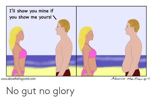 glory: I'll show you mine if  you show me yours! \  Above the fray @'19  www.abovethefraycomic.com No gut no glory